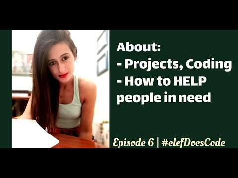 E6 | Projects, Coding 📚 & How To Help People In Need👭 | #elefDoesCode
