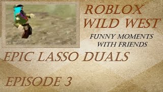 Roblox Wild West Funny Moments! Ep-3 Epic Lasso Duals