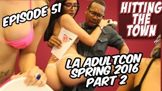 Repeat youtube video Hitting The Town Ep. 51 | LA ADULTCON SPRING 2016 PART 2 [VIEWER DISCRETION ADVISED] NSFW