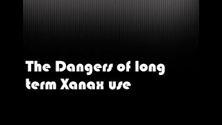 The Dangers of long term Xanax use