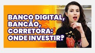 BANCO DIGITAL ou CORRETORA onde é melhor pra investir com pouco DINHEIRO?
