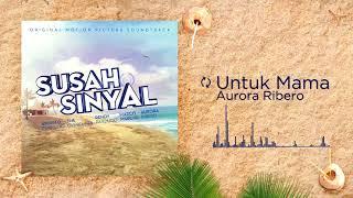 Download Aurora Ribero - Untuk Mama (OST SUSAH SINYAL) Mp3