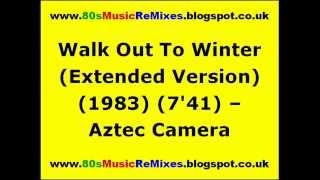 Walk Out To Winter (Extended Version) - Aztec Camera | 80s New Wave Band | 80s Pop Music Hits