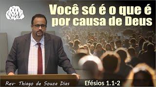 1 Efésios 1.1-2 - Você só é o que é por causa de Deus - Rev Thiago de Souza Dias