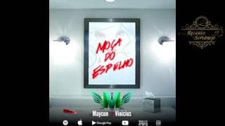 Baixar Maycon e Vinicius - Moça do Espelho (Lançamento 2017)