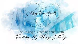 The Making of Catching Your Breath: Forming, Breathing, Lifting.