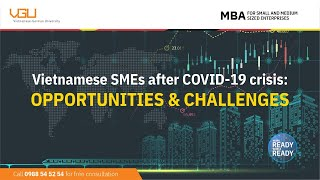 Live: Vietnamese SMEs after COVID-19 crisis: Opportunities and Challenges (MBA)
