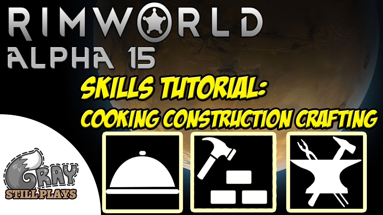 Rimworld Alpha 15 | Skills Tutorial and Guide for Cooking, Construction,  Crafting + Tips and Tricks