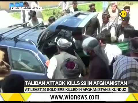 At least 29 soldiers killed in a Taliban attack in Afghanistan's Kunduz