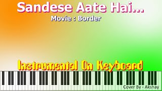sandese aate hai-BORDER-Instrumental On Keyboard
