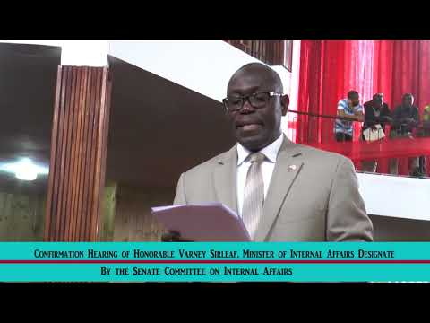 Confirmation Hearing of Varney Sirleaf Minister of Internal Affairs Designate by the Senate Commitee