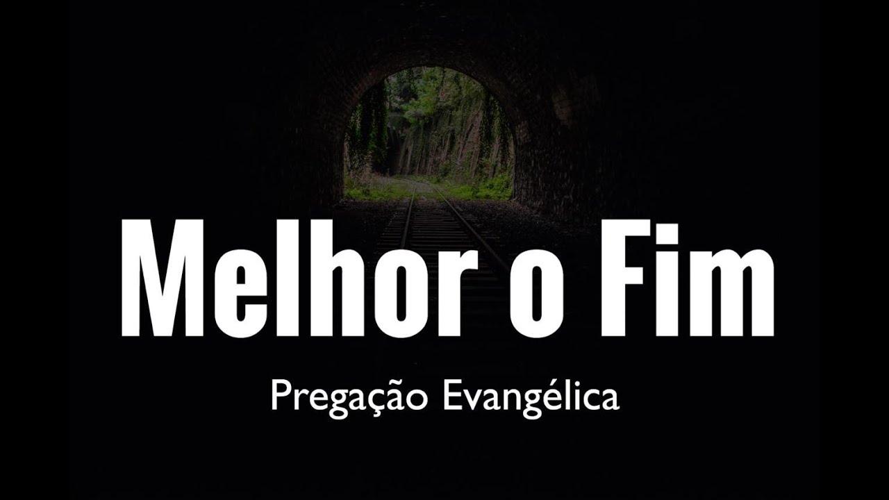 Melhor o Fim! Forte, Impactante e Poderosa Pregação Evangélica! Pastor Rodrigo Ortunho