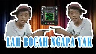 Lah Bocah Ngapa Ya - (Remix Beatbox EDM Dagelan)