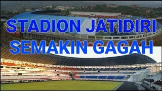 Update Stadion Jatidiri Semarang Semakin Gagah    10 November 2019