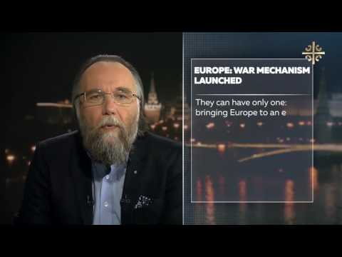 Dugin's guideline-  EUROPE  WAR MECHANISM LAUNCHED