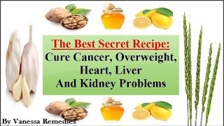 The Best Secret Recipe: Cure Cancer - Overweight - Heart Liver And Kidney Problems