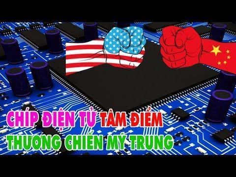 Chíp điện tử: Tâm điểm của cuộc thương chiến Mỹ Trung Quốc!