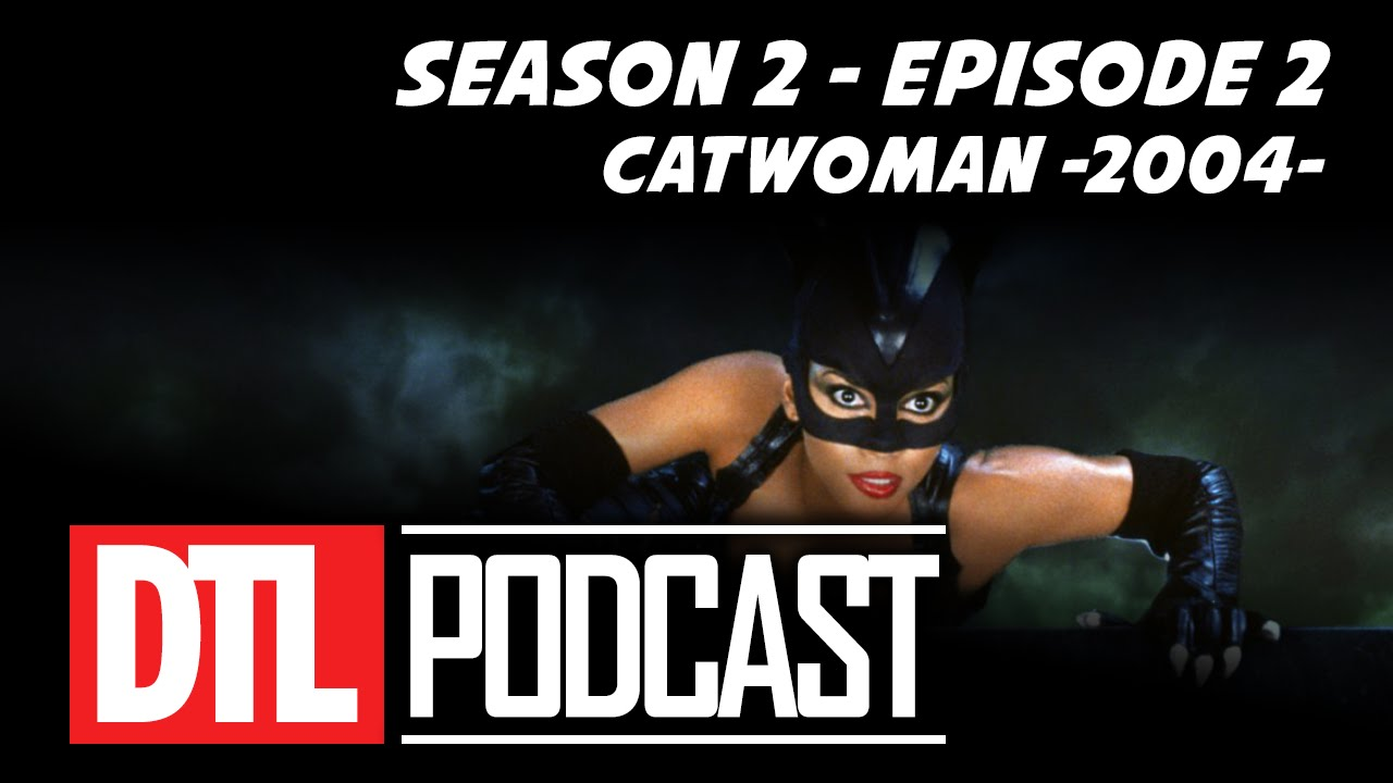 Download Catwoman (2004) DTLPodcast S2 #2