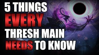 5 Things Every Thresh Main Needs to Know [ADVANCED GUIDE]