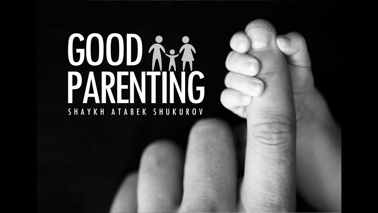 Good Parenting pt1 - Shaykh Atabek