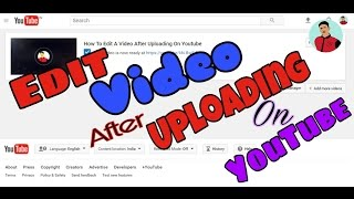 How To Edit A Video After Uploading On Youtube