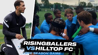 NEW SEASON, NEW FACES 👀 | PRE-SEASON - RISING BALLERS TRIALISTS VS HILLTOP FC | Unsigned Ep 52