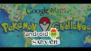 Pokemon Challenge (Google Maps) Gameplay --Español/España Android Salvaje 2.0 Free HD Video