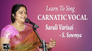 Learn How to Sing - Sarali Varisai - Carnatic Vocal - Basic Lessons for Beginners - S. Sowmya