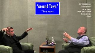 Around Town: Faith Speaks with guest: Monsignor Father Anthony pt2