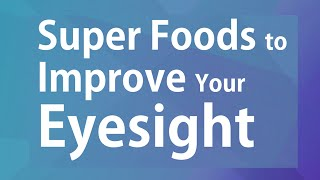 Super Foods to Improve Your Eyesight - GOOD FOOD GOOD HEALTH - BENEFITS OF WELLNESS