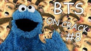 BTS ON CRACK #8