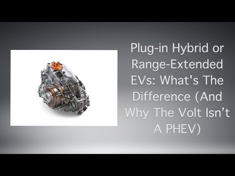 Plug-in Hybrid or Range-Extended EVs: What's The Difference (And Why The Volt Isn't A PHEV)