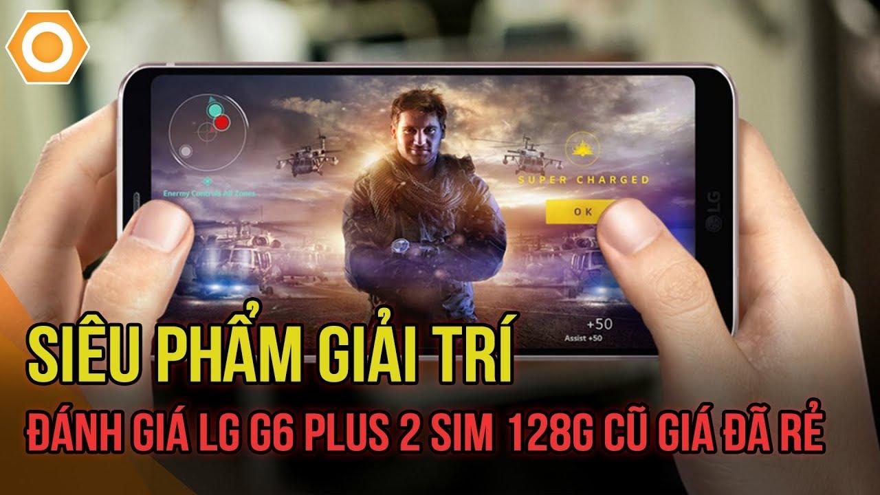 Siêu phẩm giải trí: Đánh giá LG G6+ 2 sim 128G cũ giá đã rẻ
