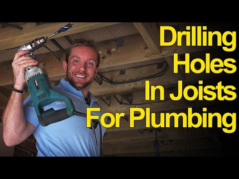 Drilling Holes In Joists Amp Wood For Plumbing Plumbing