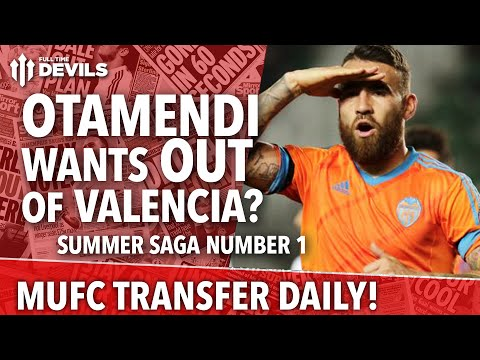 Otamendi Wants Out Of Valencia? | Manchester United | Transfer Daily