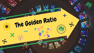 The Golden Ratio - STEMY Math-a-Maniacs