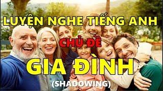 Luyện Nghe Tiếng Anh Chủ Đề Gia Đình - Có Phụ Đề - Shadowing