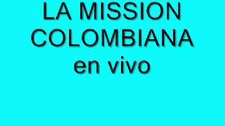 la mission colombiana en vivo