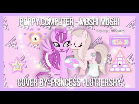 Poppy.Computer -Moshi Moshi Cover By: Princess Fluttershy ♡