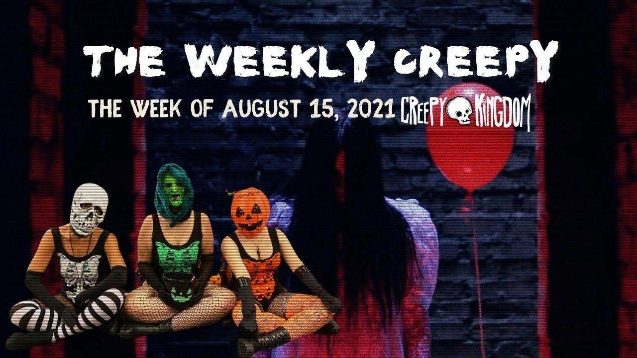 The Weekly Creepy 8-15-21