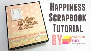 Happiness Scrapbook Tutorial by Srushti Patil