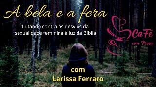 A bela e a fera com Larissa Ferraro
