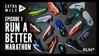 RUN A BETTER MARATHON - The Extra Mile episode 1