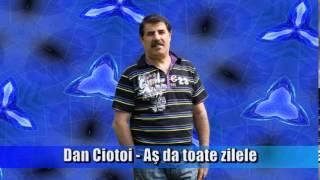 DAN CIOTOI - AS DA TOATE ZILELE