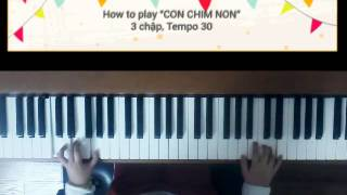 How to play CON CHIM NON (Piano) 3 chập, FAST & SLOW