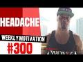 Weekly Motivation #300: Headaches | Dre Baldwin
