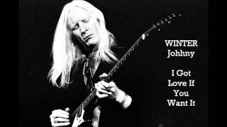JOHNNY WINTER - I Got Love If You Want It