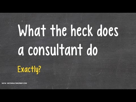 What the heck does a consultant DO, exactly? - Management Consulting 101