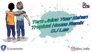Tere Jaisa Yaar Kahan   Tropical House Remix   DJ Leo   Rahul Jain   Yaarana   Kishore Kumar