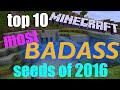 [MINECRAFT] ✓ TOP 10 MOST BADASS SEEDS OF 2016!!!!!!!!!!!!!!!!